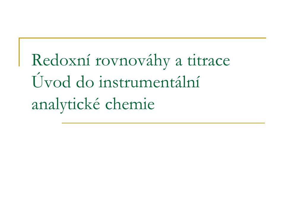 Redoxní rovnováhy a titrace Úvod do instrumentální analytické chemie