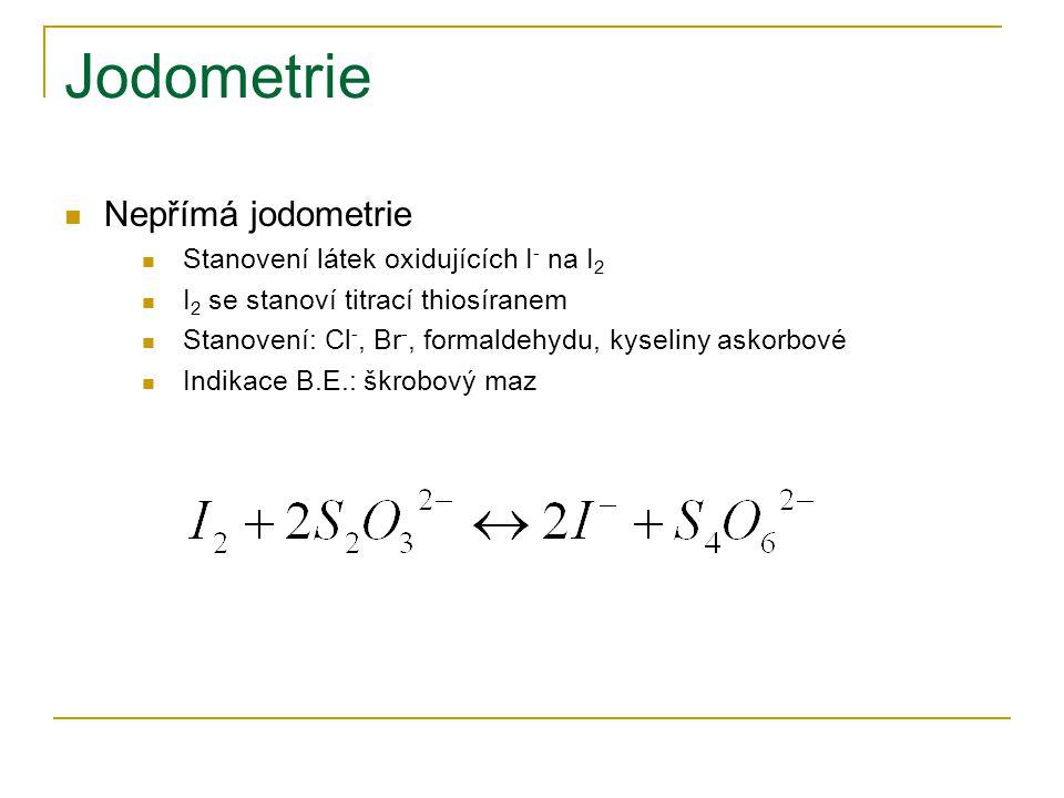 Jodometrie Nepřímá jodometrie Stanovení látek oxidujících I- na I2