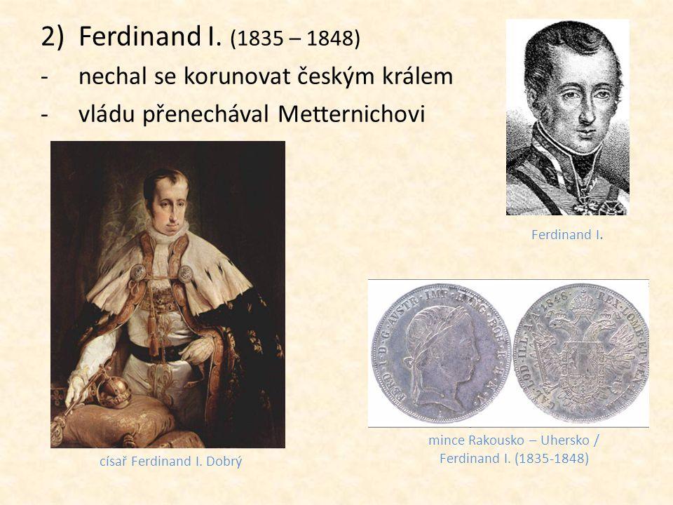 Ferdinand I. (1835 – 1848) nechal se korunovat českým králem
