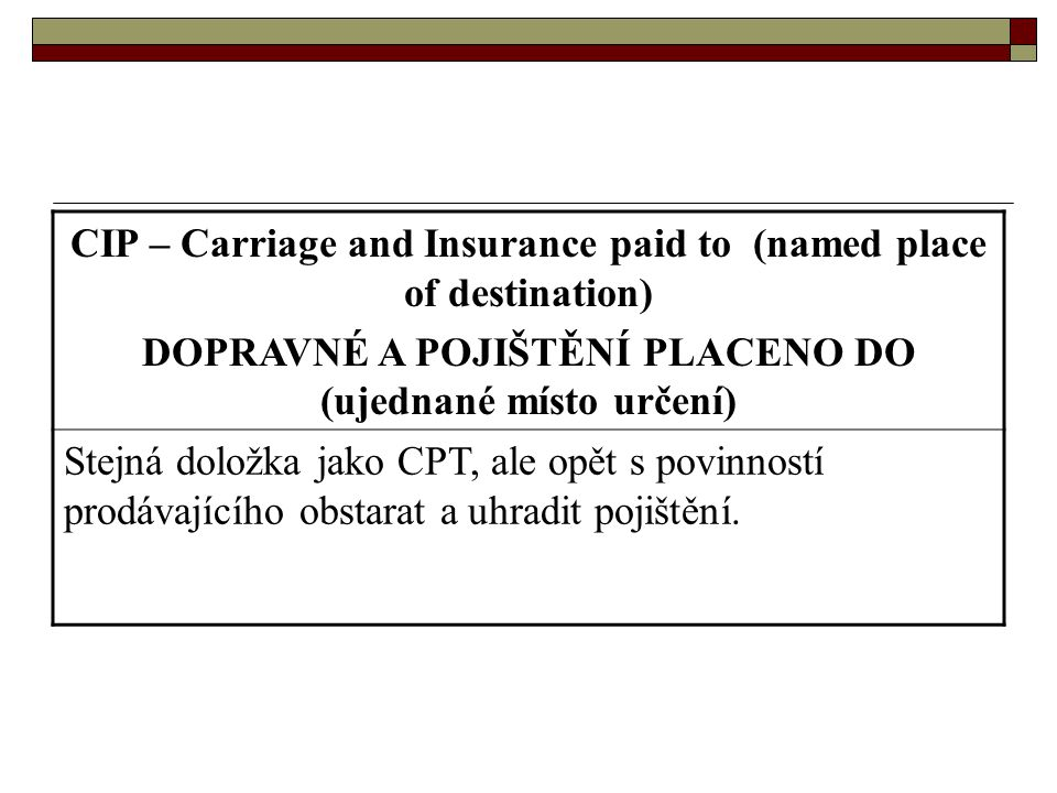 CIP – Carriage and Insurance paid to (named place of destination)