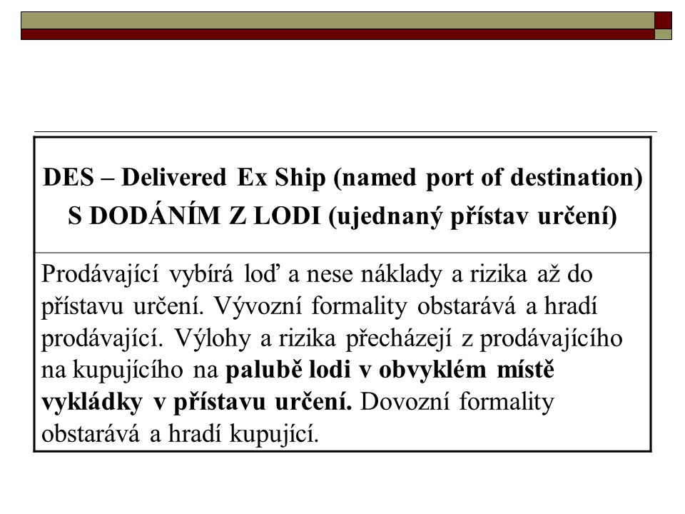DES – Delivered Ex Ship (named port of destination)