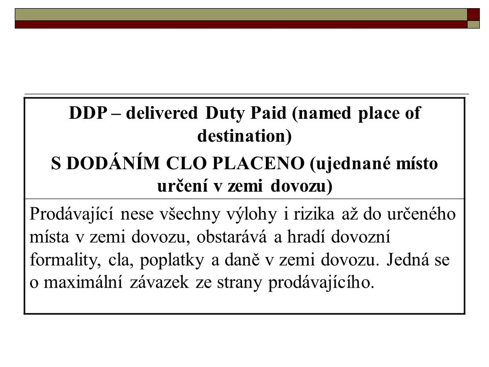 DDP – delivered Duty Paid (named place of destination)