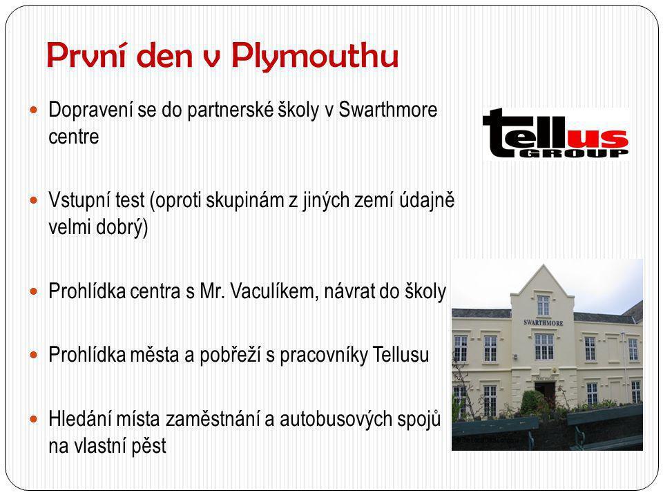 První den v Plymouthu Dopravení se do partnerské školy v Swarthmore centre. Vstupní test (oproti skupinám z jiných zemí údajně velmi dobrý)