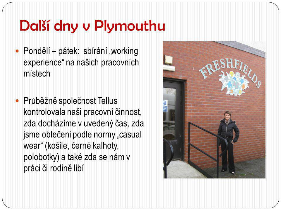 """Další dny v Plymouthu Pondělí – pátek: sbírání """"working experience na našich pracovních místech."""