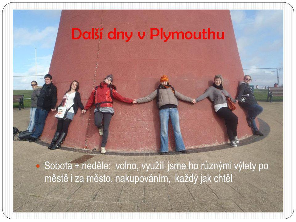 Další dny v Plymouthu Sobota + neděle: volno, využili jsme ho různými výlety po městě i za město, nakupováním, každý jak chtěl.
