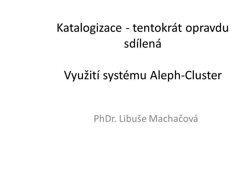 Katalogizace - tentokrát opravdu sdílená Využití systému Aleph-Cluster