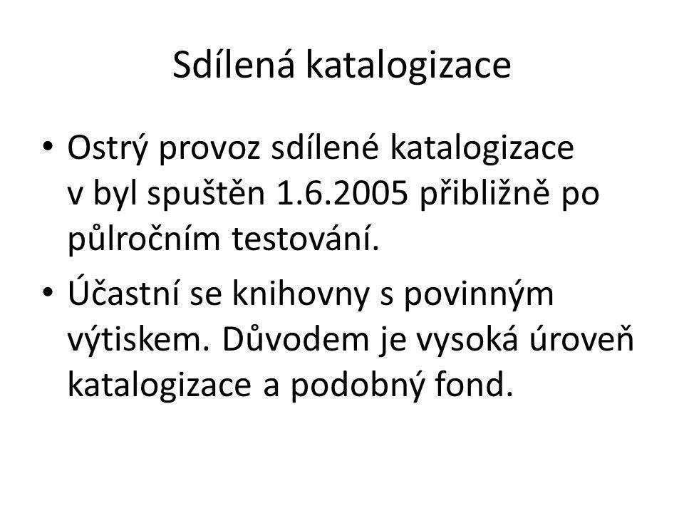 Sdílená katalogizace Ostrý provoz sdílené katalogizace v byl spuštěn 1.6.2005 přibližně po půlročním testování.