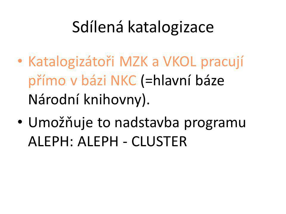 Sdílená katalogizace Katalogizátoři MZK a VKOL pracují přímo v bázi NKC (=hlavní báze Národní knihovny).