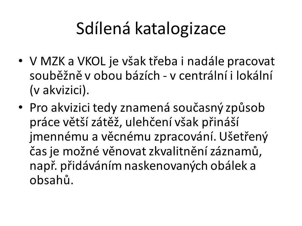 Sdílená katalogizace V MZK a VKOL je však třeba i nadále pracovat souběžně v obou bázích - v centrální i lokální (v akvizici).