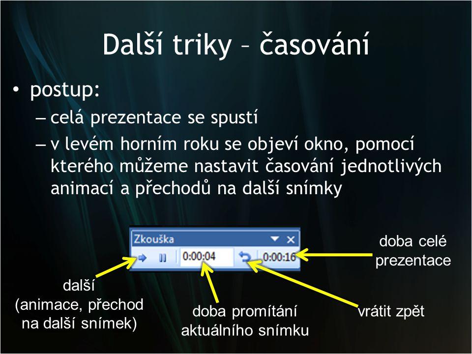 Další triky – časování postup: celá prezentace se spustí