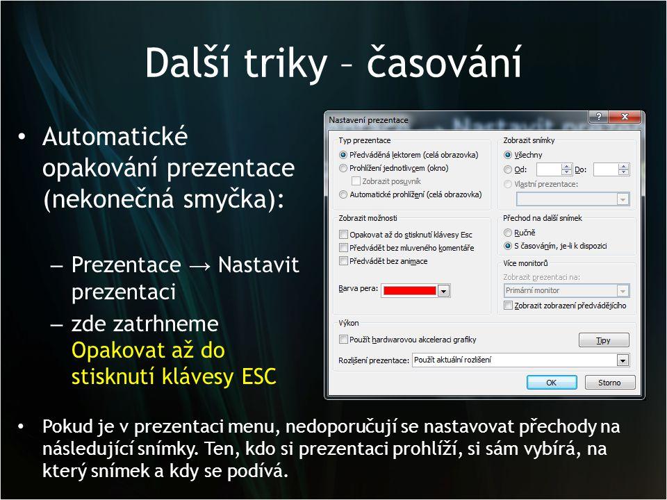 Další triky – časování Automatické opakování prezentace (nekonečná smyčka): Prezentace → Nastavit prezentaci.