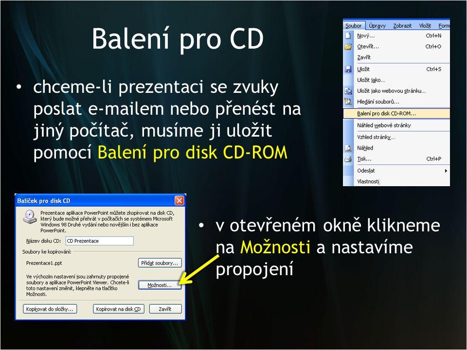 Balení pro CD chceme-li prezentaci se zvuky poslat e-mailem nebo přenést na jiný počítač, musíme ji uložit pomocí Balení pro disk CD-ROM.