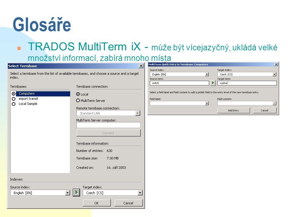 Glosáře TRADOS MultiTerm iX - může být vícejazyčný, ukládá velké množství informací, zabírá mnoho místa.