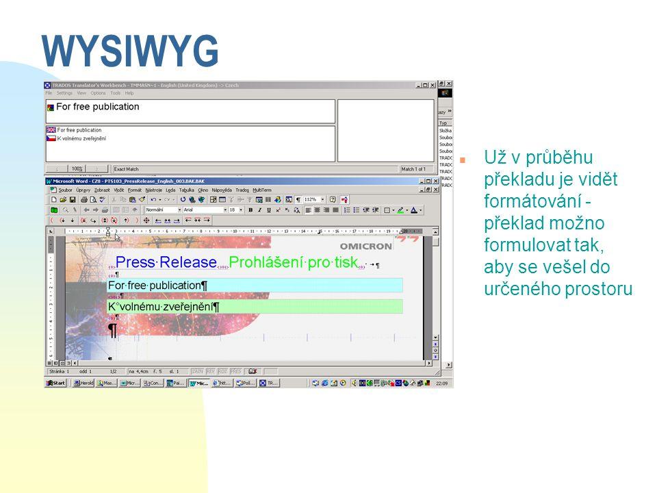 WYSIWYG Už v průběhu překladu je vidět formátování - překlad možno formulovat tak, aby se vešel do určeného prostoru.
