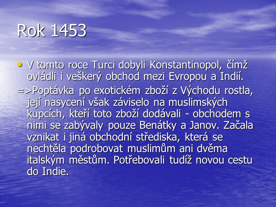 Rok 1453 V tomto roce Turci dobyli Konstantinopol, čímž ovládli i veškerý obchod mezi Evropou a Indií.