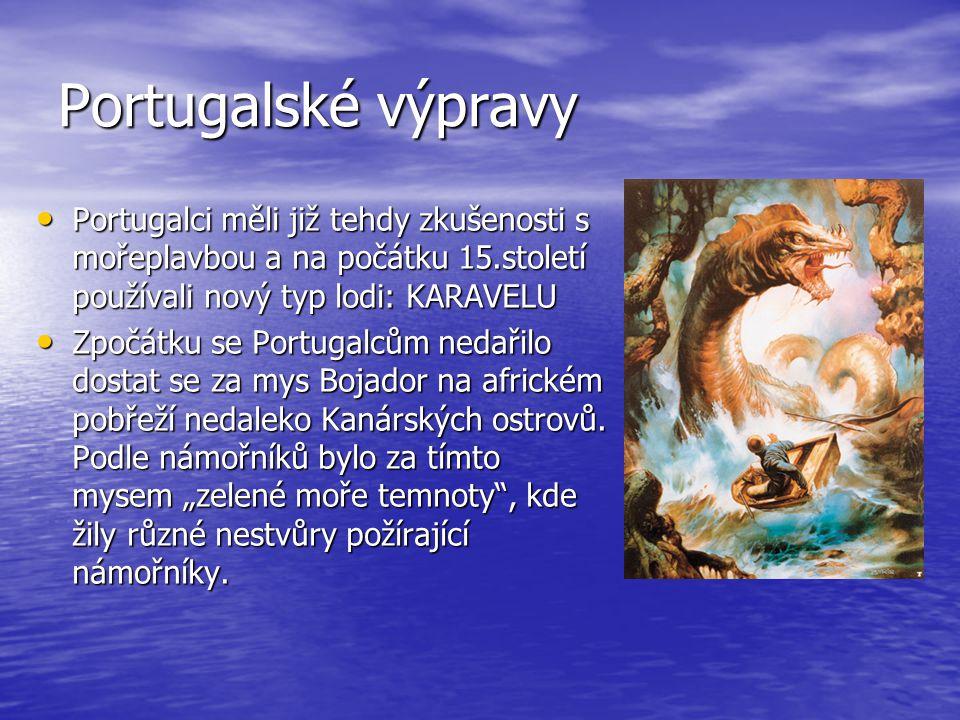 Portugalské výpravy Portugalci měli již tehdy zkušenosti s mořeplavbou a na počátku 15.století používali nový typ lodi: KARAVELU.
