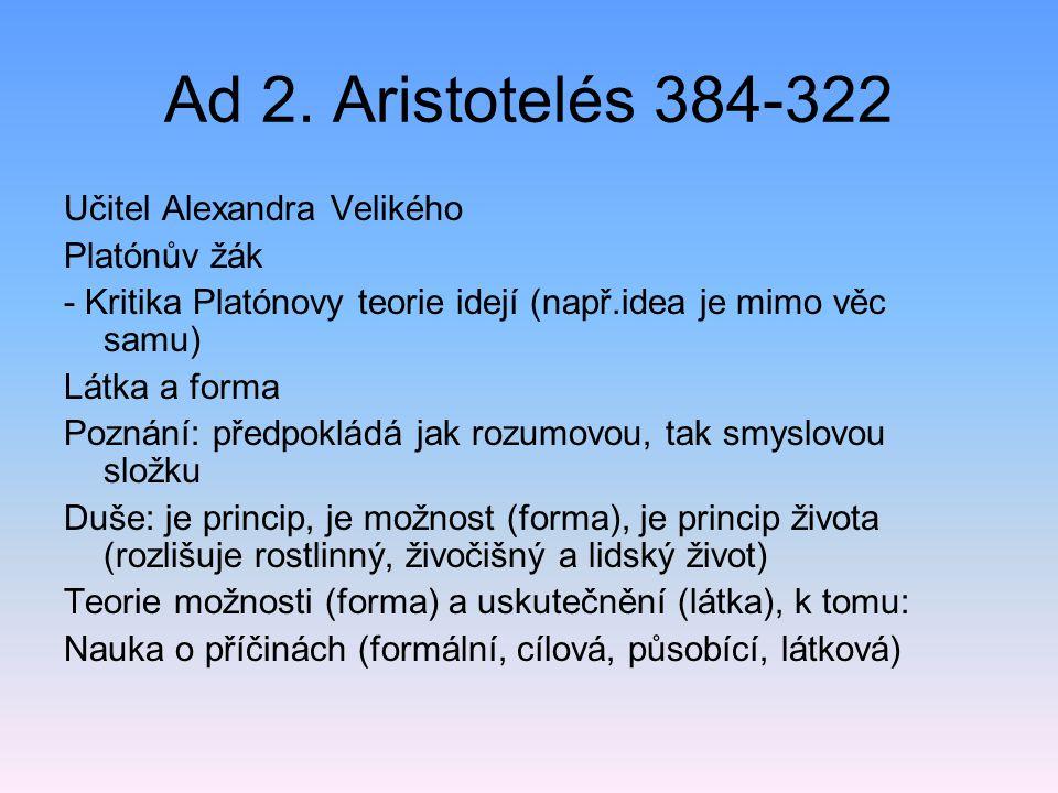 Ad 2. Aristotelés 384-322 Učitel Alexandra Velikého Platónův žák