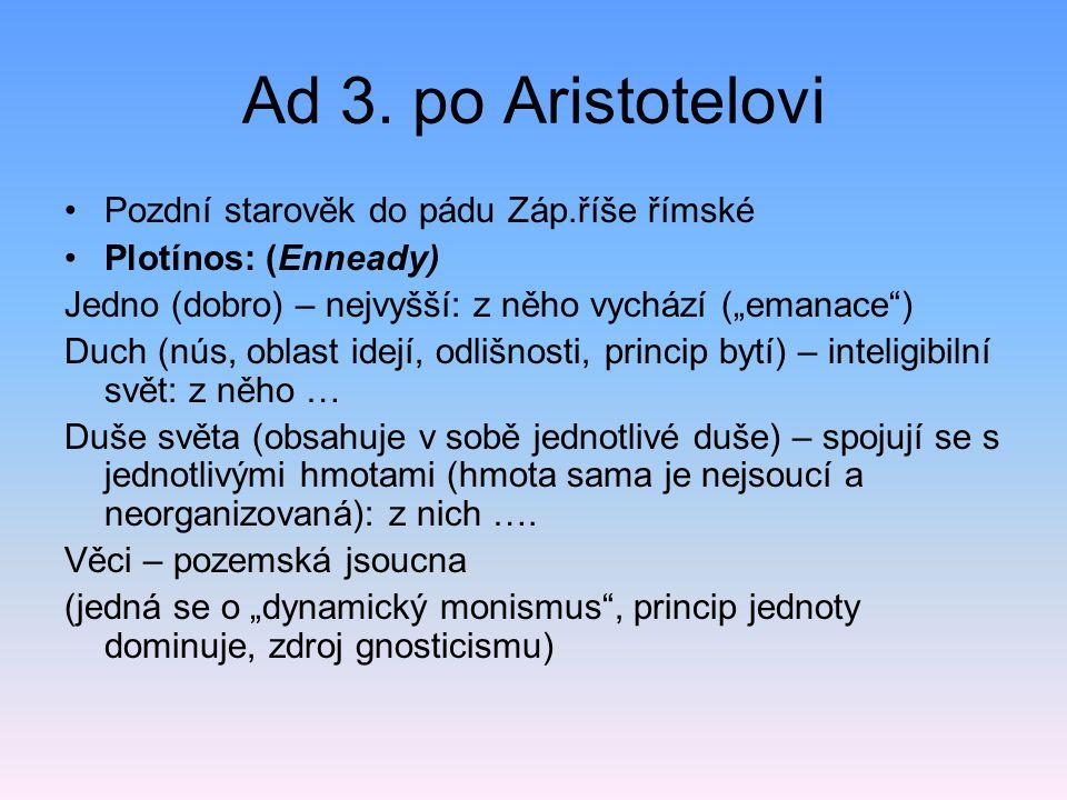 Ad 3. po Aristotelovi Pozdní starověk do pádu Záp.říše římské