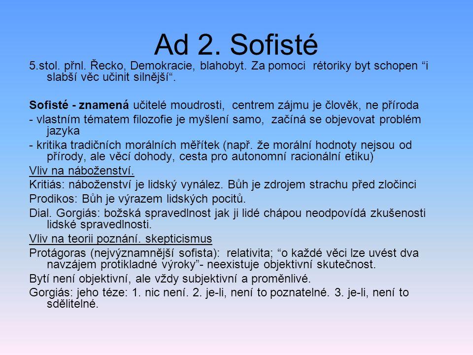 Ad 2. Sofisté 5.stol. přnl. Řecko, Demokracie, blahobyt. Za pomoci rétoriky byt schopen i slabší věc učinit silnější .