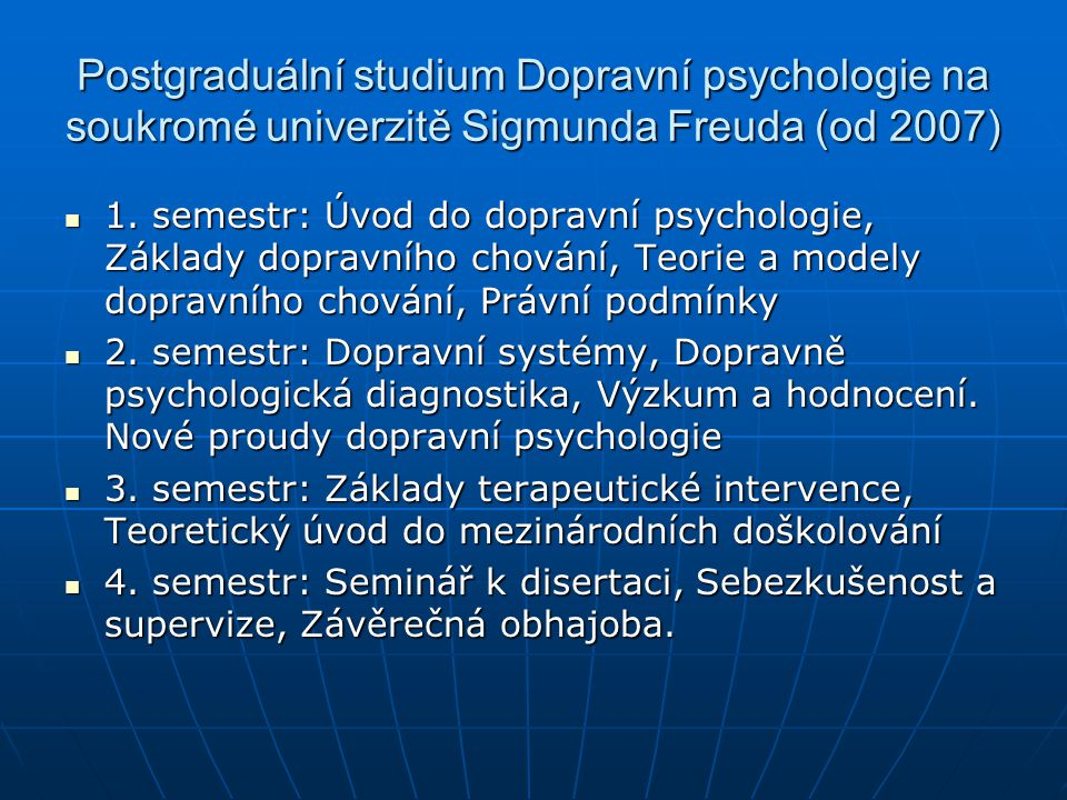 Postgraduální studium Dopravní psychologie na soukromé univerzitě Sigmunda Freuda (od 2007)