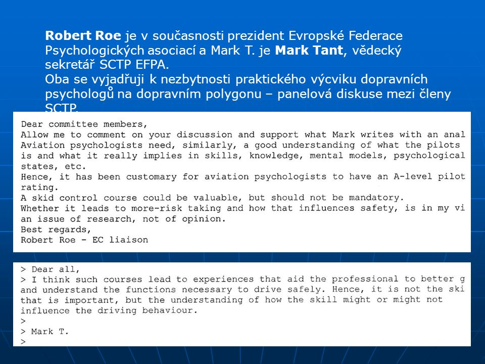 Robert Roe je v současnosti prezident Evropské Federace Psychologických asociací a Mark T. je Mark Tant, vědecký sekretář SCTP EFPA.