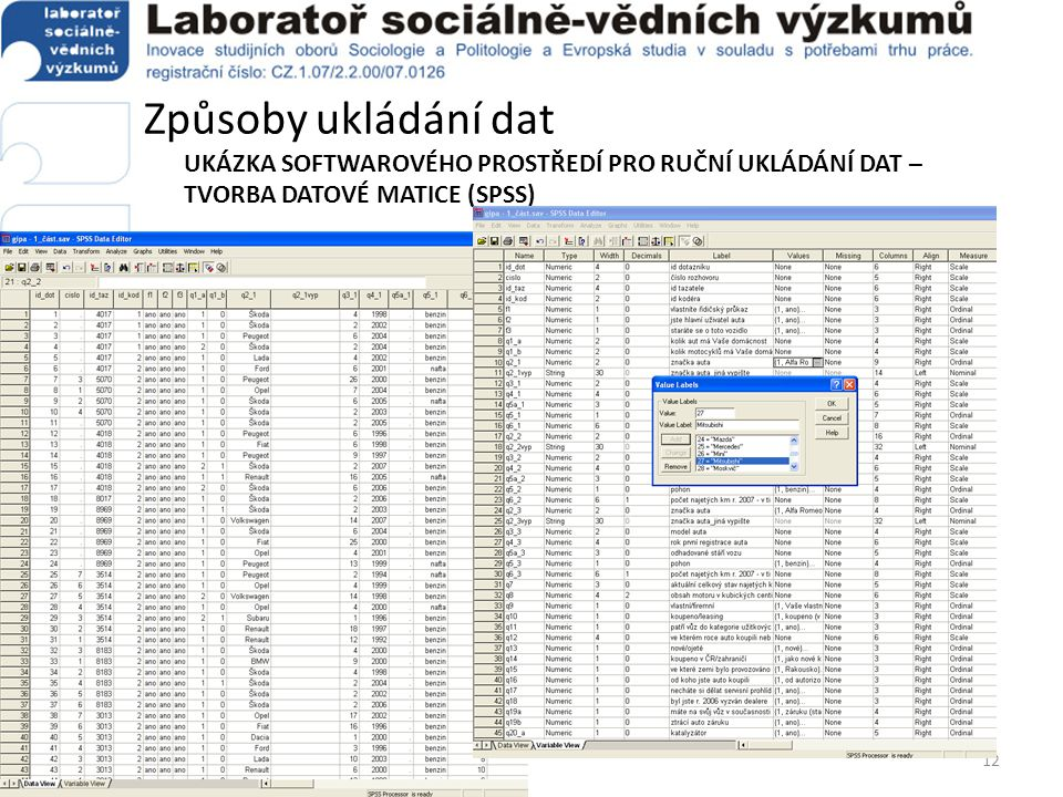 Způsoby ukládání dat UKÁZKA SOFTWAROVÉHO PROSTŘEDÍ PRO RUČNÍ UKLÁDÁNÍ DAT – TVORBA DATOVÉ MATICE (SPSS)