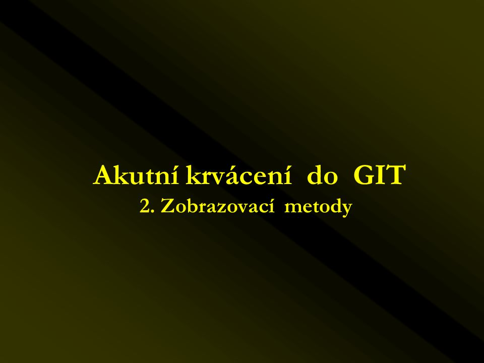 Akutní krvácení do GIT 2. Zobrazovací metody