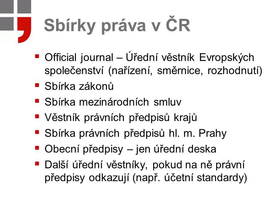 Sbírky práva v ČR Official journal – Úřední věstník Evropských společenství (nařízení, směrnice, rozhodnutí)