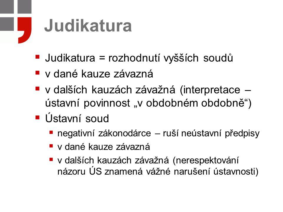 Judikatura Judikatura = rozhodnutí vyšších soudů v dané kauze závazná