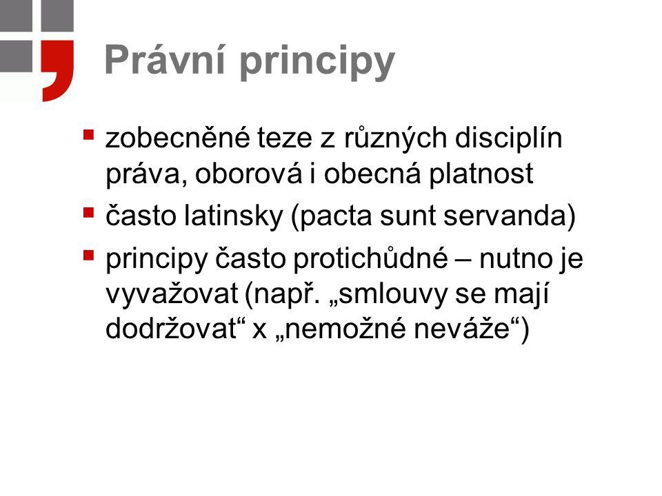 Právní principy zobecněné teze z různých disciplín práva, oborová i obecná platnost. často latinsky (pacta sunt servanda)