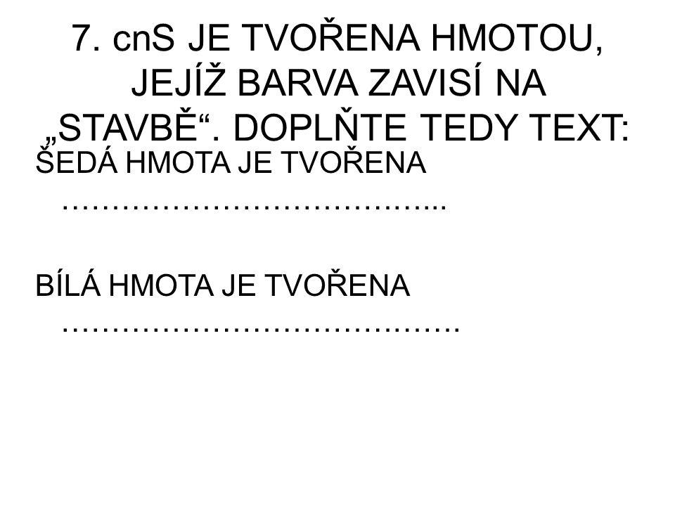 """7. cnS JE TVOŘENA HMOTOU, JEJÍŽ BARVA ZAVISÍ NA """"STAVBĚ"""