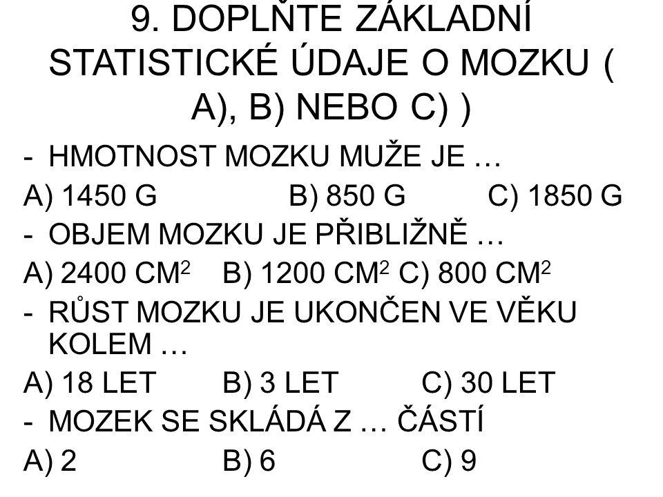 9. DOPLŇTE ZÁKLADNÍ STATISTICKÉ ÚDAJE O MOZKU ( A), B) NEBO C) )