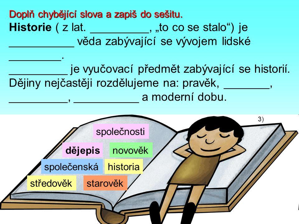 _________ je vyučovací předmět zabývající se historií.