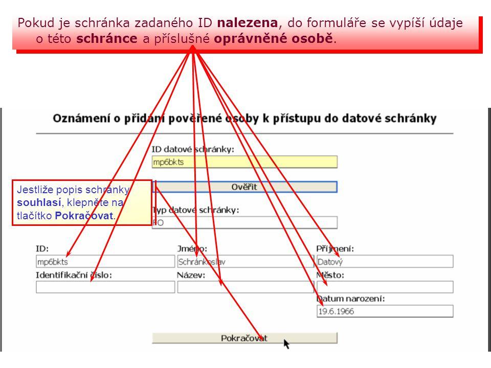 Pokud je schránka zadaného ID nalezena, do formuláře se vypíší údaje o této schránce a příslušné oprávněné osobě.