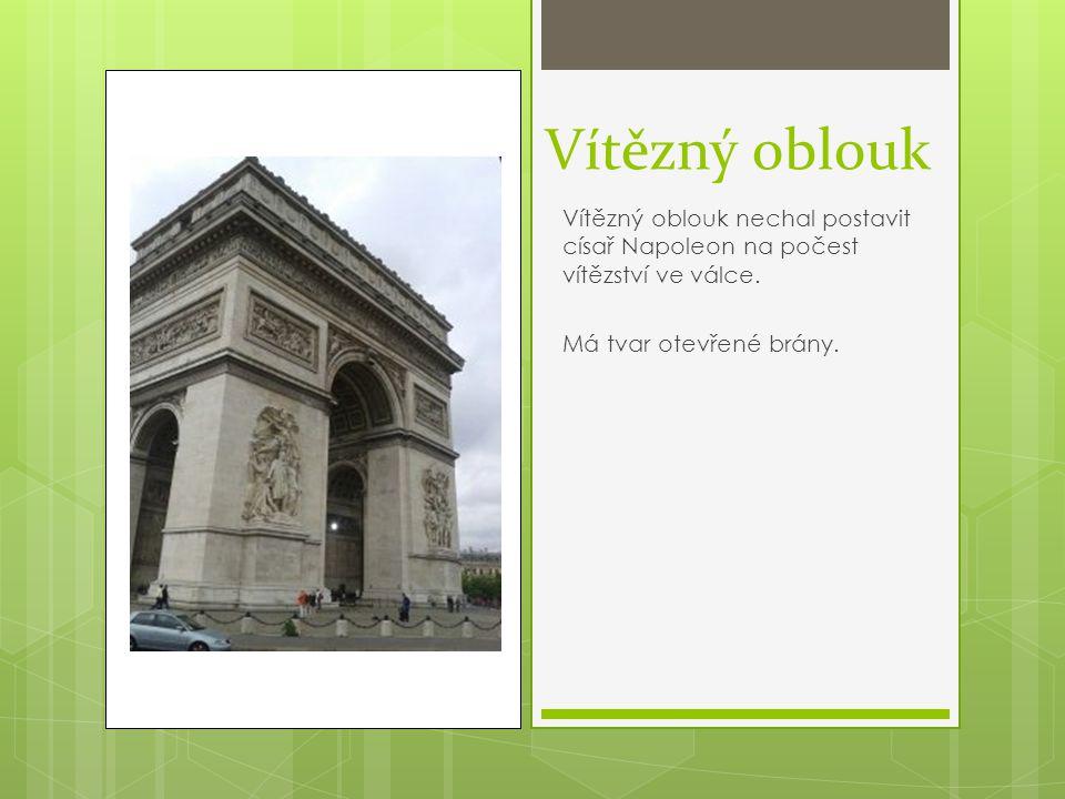 Vítězný oblouk Vítězný oblouk nechal postavit císař Napoleon na počest vítězství ve válce.