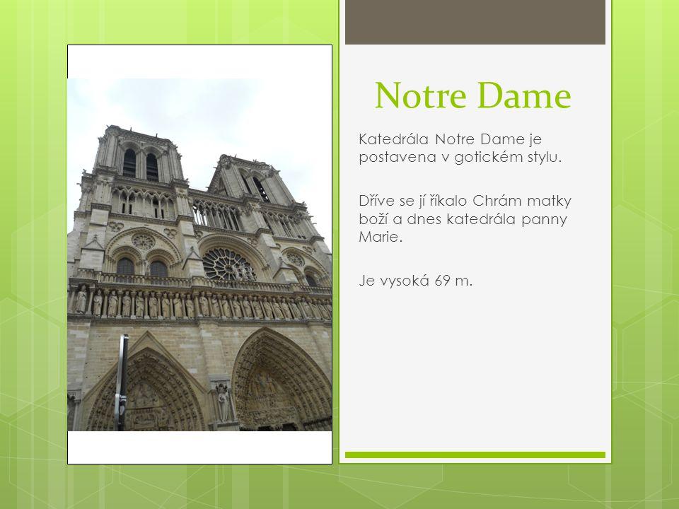 Notre Dame Katedrála Notre Dame je postavena v gotickém stylu.