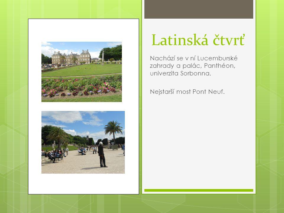 Latinská čtvrť Nachází se v ní Lucemburské zahrady a palác, Panthéon, univerzita Sorbonna.