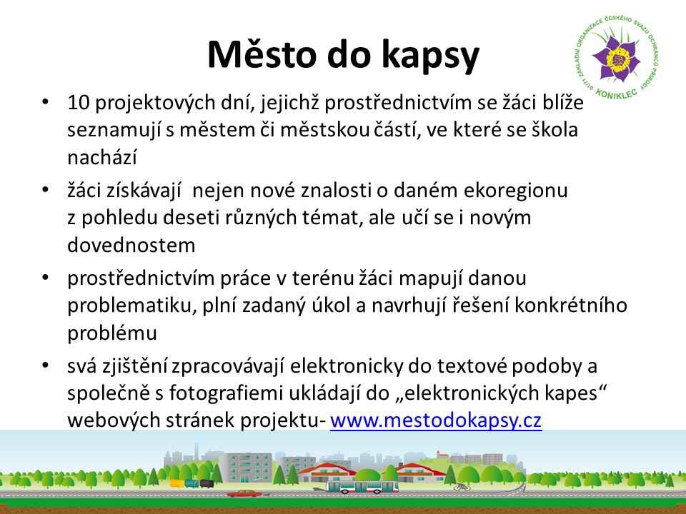 Město do kapsy 10 projektových dní, jejichž prostřednictvím se žáci blíže seznamují s městem či městskou částí, ve které se škola nachází.