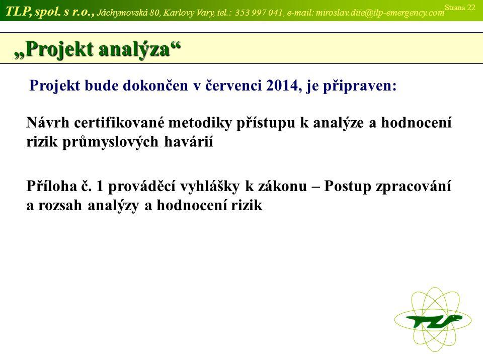"""""""Projekt analýza Projekt bude dokončen v červenci 2014, je připraven:"""