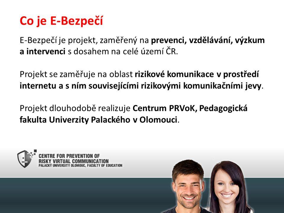 Co je E-Bezpečí E-Bezpečí je projekt, zaměřený na prevenci, vzdělávání, výzkum a intervenci s dosahem na celé území ČR.