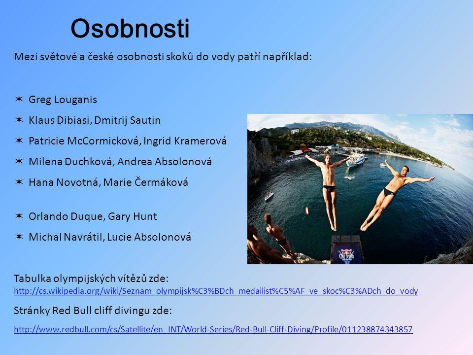 Osobnosti Mezi světové a české osobnosti skoků do vody patří například: Greg Louganis. Klaus Dibiasi, Dmitrij Sautin.