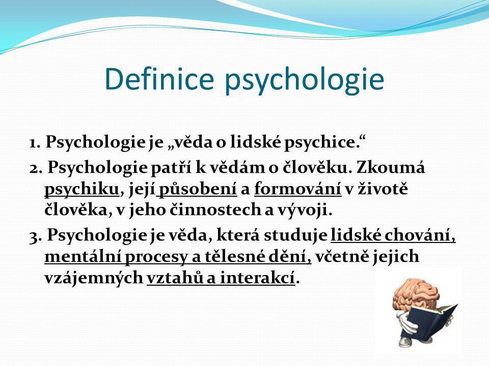 """Definice psychologie 1. Psychologie je """"věda o lidské psychice."""
