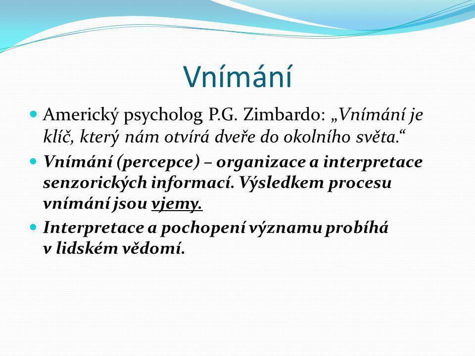 """Vnímání Americký psycholog P.G. Zimbardo: """"Vnímání je klíč, který nám otvírá dveře do okolního světa."""