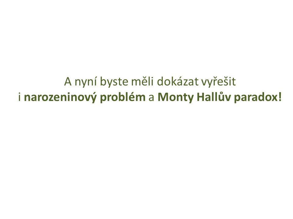 A nyní byste měli dokázat vyřešit i narozeninový problém a Monty Hallův paradox!