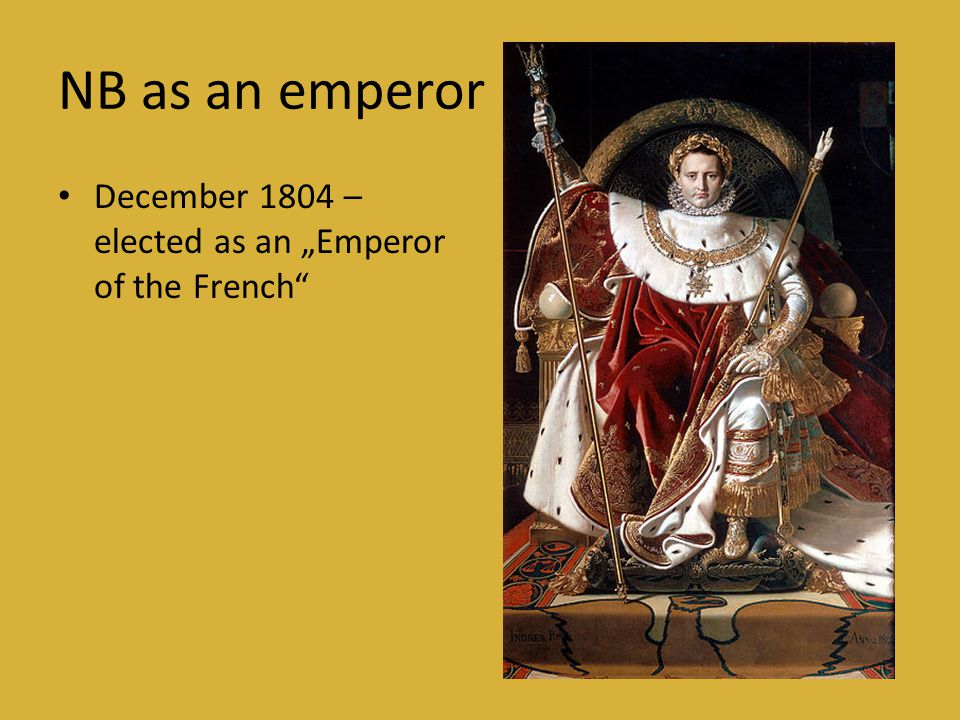 "NB as an emperor December 1804 – elected as an ""Emperor of the French"