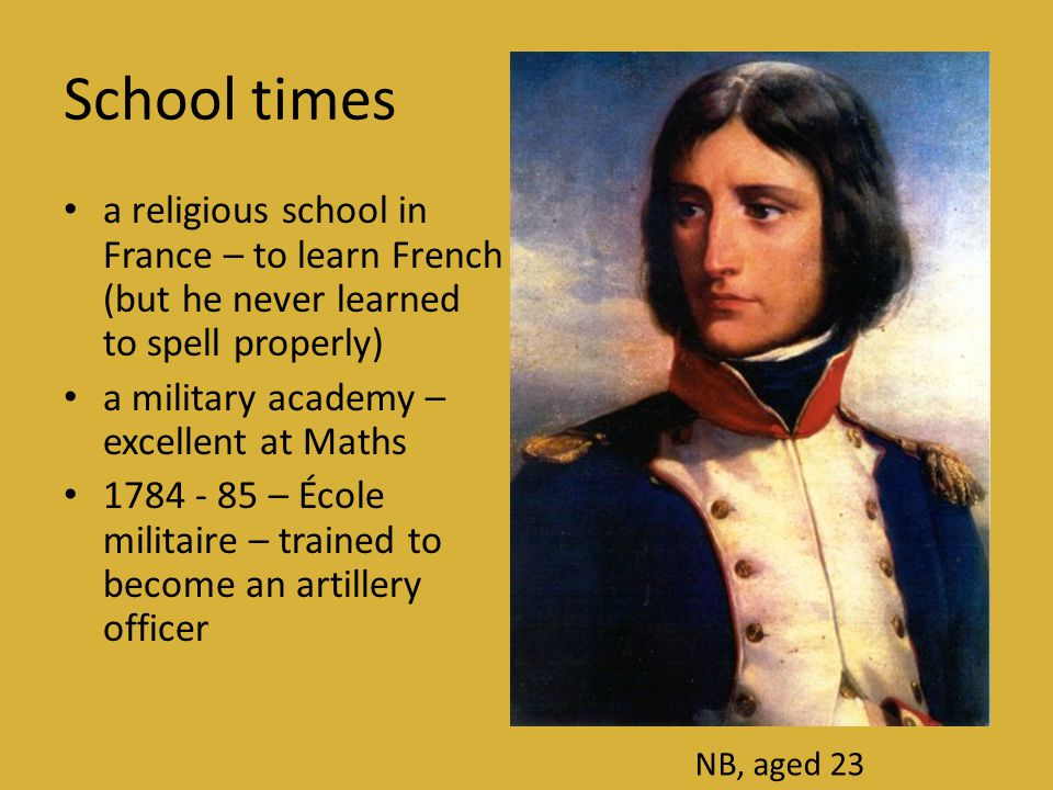 School times a religious school in France – to learn French (but he never learned to spell properly)