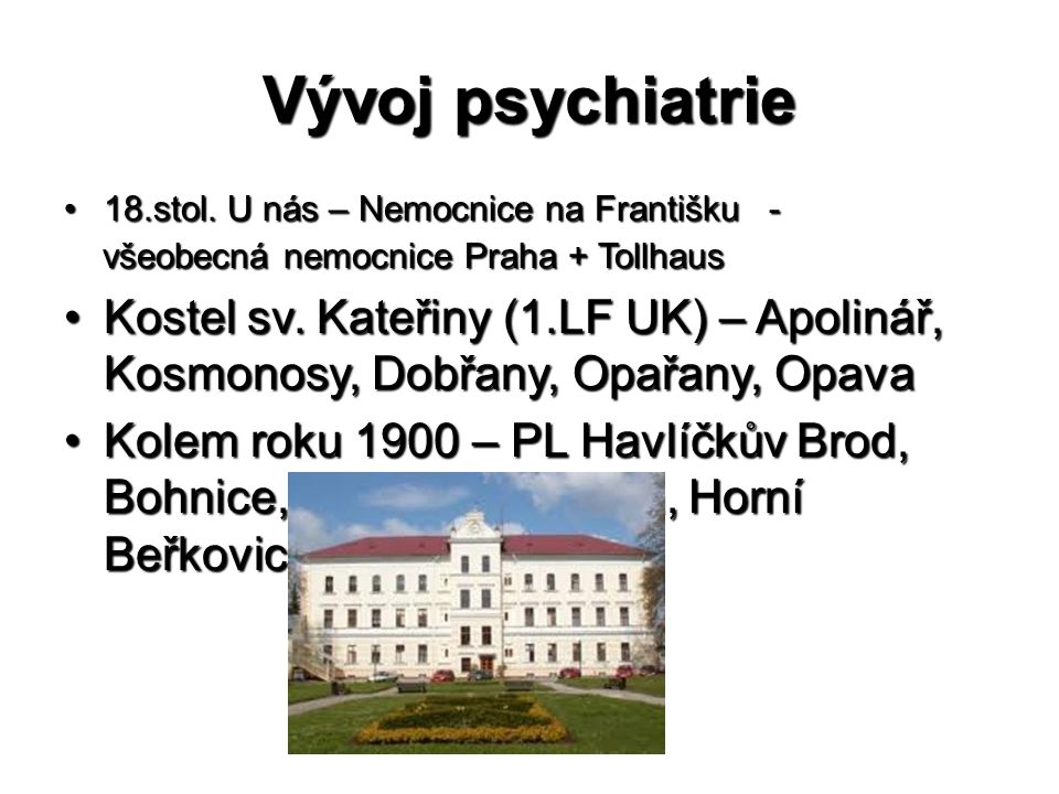 Vývoj psychiatrie 18.stol. U nás – Nemocnice na Františku - všeobecná nemocnice Praha + Tollhaus.