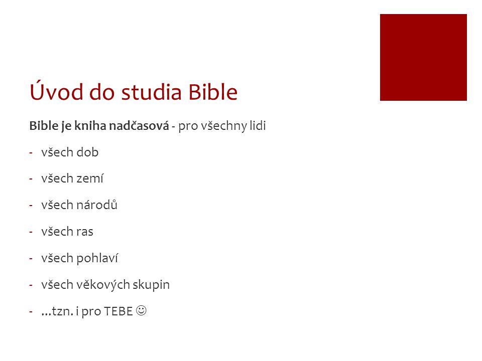 Úvod do studia Bible Bible je kniha nadčasová - pro všechny lidi