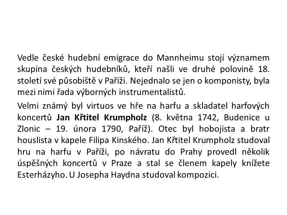 Vedle české hudební emigrace do Mannheimu stojí významem skupina českých hudebníků, kteří našli ve druhé polovině 18.