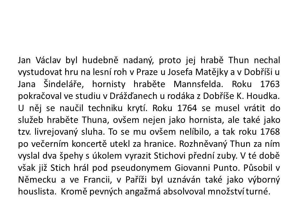 Jan Václav byl hudebně nadaný, proto jej hrabě Thun nechal vystudovat hru na lesní roh v Praze u Josefa Matějky a v Dobříši u Jana Šindeláře, hornisty hraběte Mannsfelda.